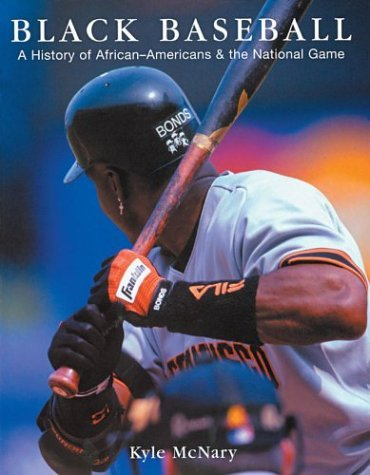 Black Baseball: A History of African-Americans & the National Game by Kyle McNary (2003-10-06)