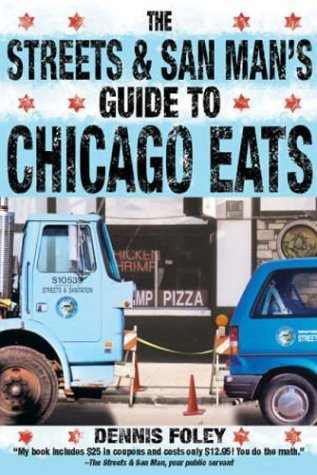 Dennis Foley (The Streets and San Man's Guide to Chicago Eats by Dennis Foley (2004-05-01))