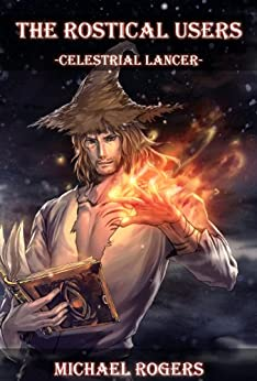 Celestrial Lancer (The Rostical Users Book 2) by [Rogers, Michael]