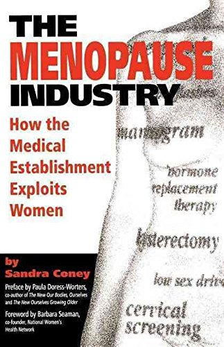 [(The Menopause Industry : How the Medical Establishment Exploits Women)] [By (author) Sandra Coney] published on (September, 1994)