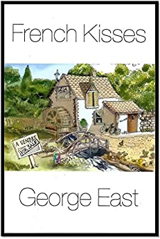 French Kisses (Mill of the Flea Book 6) (English Edition) par [East, George]