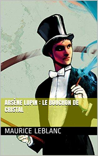 Arsène Lupin : Le bouchon de cristal par Maurice Leblanc