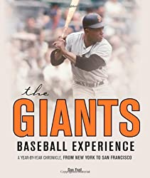 Giants Baseball Experience: A Year-by-Year Chronicle, from New York to San Francisco