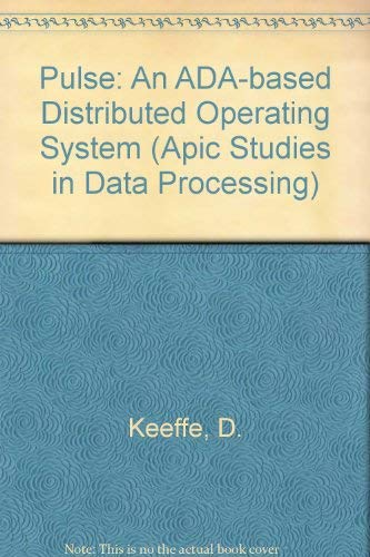 Pulse: An Ada-Based Distributed Operating System (Apic Studies in Data Processing) Daten Wand