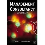 Management Consultancy: What Next? by F. Czerniawska (2002-03-08)
