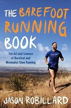 The Barefoot Running Book: The Art and Science of Barefoot and Minimalist Shoe Running par [Robillard, Jason]
