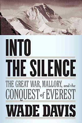 [Into the Silence: The Great War, Mallory, and the Conquest of Everest] (By: Wade Davis) [published: December, 2011]