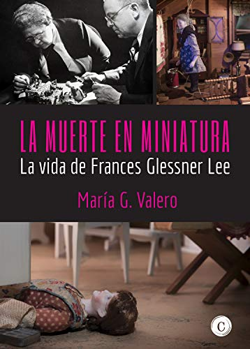 La muerte en miniatura: La vida de Frances Glessner Lee (Mujeres ...