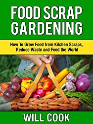 Food Scrap Gardening: How To Grow Food from Scraps, Reduce Waste and Feed the World (Gardening Guidebooks Book 8) (English Edition)