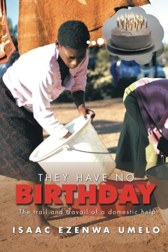 THEY HAVE NO BIRTHDAY: The trail and travail of a domestic help