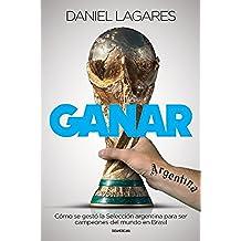 Ganar: Cómo se gestó la Selección argentina para ser campeones del mundo en Brasil