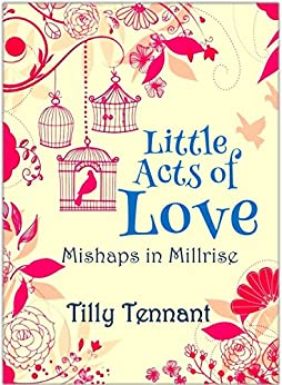 Little Acts of Love (Mishaps in Millrise Book 1) by [Tennant, Tilly]