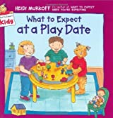 What to Expect at a Play Date (What to Expect Kids) by Murkoff, Heidi (2001) Hardcover