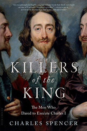 Killers of the King: The Men Who Dared to Execute Charles I by Charles Spencer (2016-02-16)
