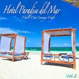 Hotel Paradise del Mar, Vol.2 (Chill Out Lounge Café At Ibiza Costes Buddha Sunset Bar Club)