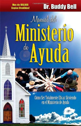 Manual del Ministerio de Ayuda: Como Ser Totalmente Eficaz Sirviendo en el Ministerio de Ayuda = The Ministry of Helps Handbook