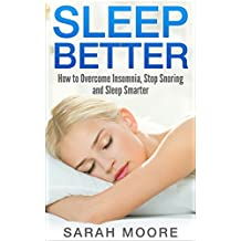 Sleep Better: How to Overcome Insomnia, Stop Snoring and Sleep Smarter (English Edition)