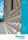 Ferrara. Una guida