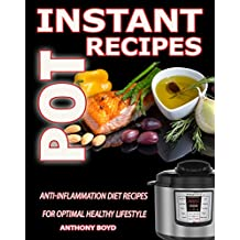 Instant Pot Recipes CookBook: Anti-Inflammation Diet Recipes For Optimal Healthy Lifestyle(Instant Pot Cookbook, Anti Inflammatory Diet, Clean Eating, ... cookbook,low carb diet) (English Edition)