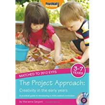 The Project Approach: Creativity in the Early Years: A Practical Guide to Developing a Child-centred Curriculum