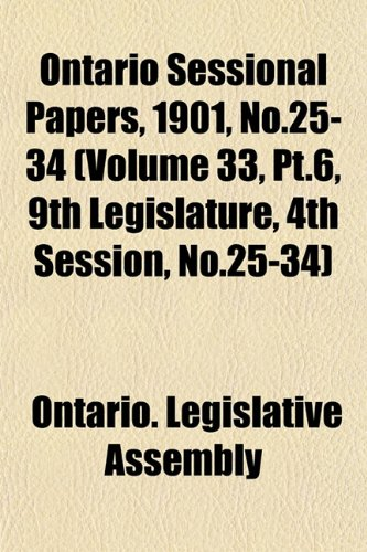 Ontario Sessional Papers, 1901, No.25-34 (Volume 33, Pt.6, 9th Legislature, 4th Session, No.25-34)