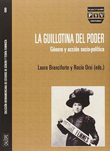 GUILLOTINA DEL PODER, LA: GÉNERO Y ACCIÓN SOCIO-POLÍTICA (Calíope) por Rocío Orsi