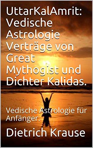 UttarKalAmrit: Vedische Astrologie Verträge von Great Mythogist und Dichter Kalidas.: Vedische Astrologie für Anfänger.