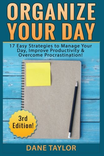 Organize Your Day 17 Easy Strategies To Manage Your Day Improve Productivity Overcome Procrastination Free