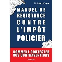 Manuel de résistance contre l'impôt policier: Comment contester vos contraventions - Essais - documents