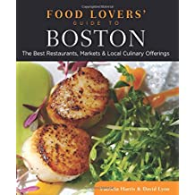 Food Lovers' Guide to Boston: The Best Restaurants, Markets & Local Culinary Offerings (Food Lovers' Series)