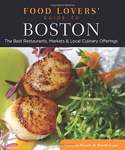Food Lovers' Guide to (R) Boston: The Best Restaurants, Markets & Local Culinary Offerings (Food Lovers' Guide to Boston)