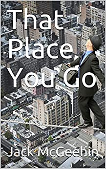 That Place You Go (English Edition) di [McGeehin, Jack]
