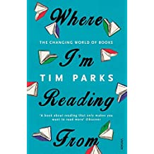 Where I'm Reading From: The Changing World of Books by Tim Parks (2016-01-07)