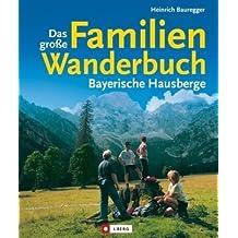 Das große Familienwanderbuch: 40 Wandergebiete mit über 200 Touren für jeden Geschmack (J. Berg)