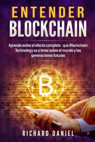 Entender Blockchain: Aprenda sobre el efecto completo que Blockchain Technology va a tener sobre el mundo y las generaciones futuras (Understanding Blockchain. Libros en español/Spanish version)