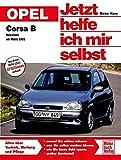 Opel Corsa B: Benziner ab März 1993 // Reprint der 5. Auflage 2011 (Jetzt helfe ich mir selbst, Band 168)