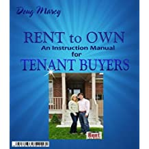 """Rent to Own- An Instruction Manual for Tenant Buyers (Guides to Successful """"Rent to Own"""" Real Estate  Book 2)"""