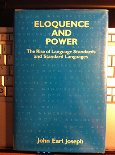 Eloquence and Power: The Rise of Language Standards and Standard Languages (Open Linguistics Series) por John Joseph