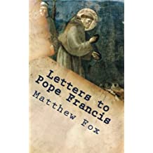 Letters to Pope Francis: Rebuilding a Church with Justice and Compassion by Matthew Fox (2013-06-24)