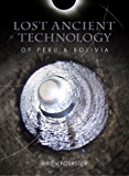 Lost Ancient Technology Of Peru And Bolivia (English Edition)