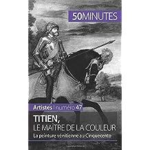 Titien, le maître de la couleur: La peinture vénitienne au Cinquecento