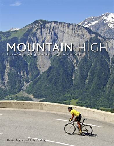 Mountain High: Europe's 50 Greatest Cycle Climbs by Daniel Friebe (2011-10-01)