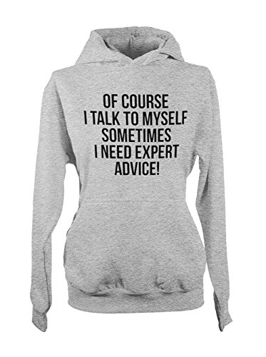 I Talk To Myself Sometimes I Need Expert Advice Amusant Femme Capuche Sweatshirt Gris