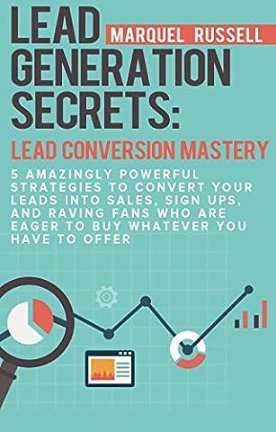 Lead Generation Secrets: Lead Conversion Mastery: 5 Amazingly Powerful Strategies