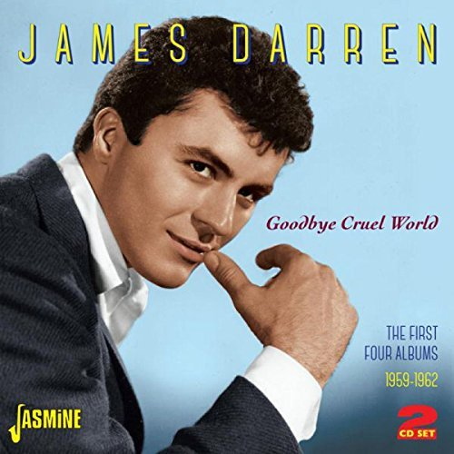 Goodbye Cruel World - The First Four Albums 1959-1962 [ORIGINAL RECORDINGS REMASTERED] 2CD SET by James Darren (2014-07-22)