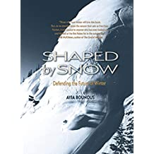 Shaped by Snow: Defending the Future of Winter (English Edition)