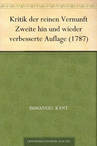 Kritik der reinen Vernunft Zweite hin und wieder verbesserte Auflage (1787)
