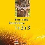 Sinn-volle Geschichten 1+2+3: 77+88+99=264 Weisheiten, Erzählungen und Zitate, die berühren und inspirieren. (Praktische Erlebnispädagogik)