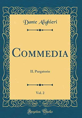 Commedia, Vol. 2: IL Purgatorio (Classic Reprint)
