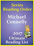 MICHAEL CONNELLY SERIES READING ORDER - ALL RECENT RELEASES - 2017: Michael Connelly Series Reading Order - Includes Harry Bosch Series Reading Order and ... Order (ULTIMATE READING LIST Book 4)